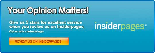 Your Opinion Matters! Give us 5 stars for excellent service when you review us on Insiderpages. Review Us On Insiderpages